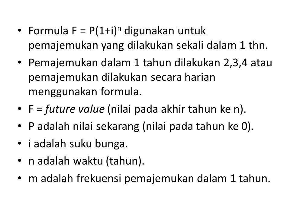Formula F = P(1+i) n digunakan untuk pemajemukan yang dilakukan sekali dalam 1 thn. Pemajemukan dalam 1 tahun dilakukan 2,3,4 atau pemajemukan dilakuk