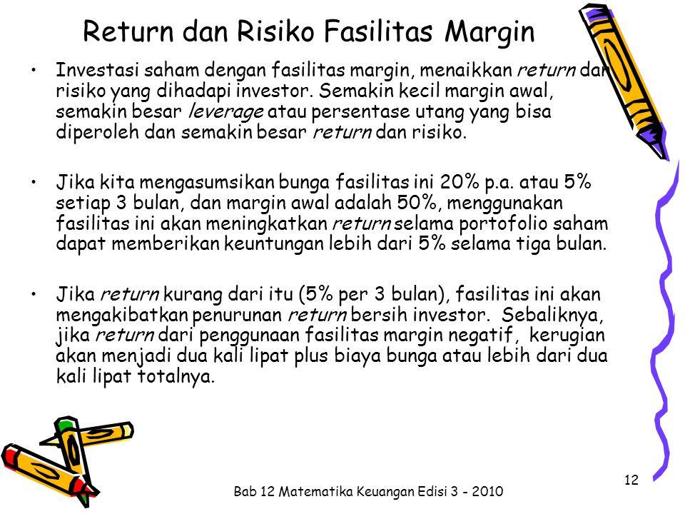 Return dan Risiko Fasilitas Margin Investasi saham dengan fasilitas margin, menaikkan return dan risiko yang dihadapi investor. Semakin kecil margin a