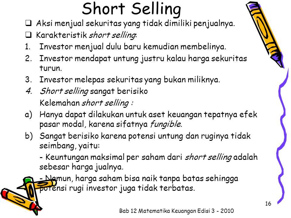 Short Selling  Aksi menjual sekuritas yang tidak dimiliki penjualnya.  Karakteristik short selling: 1.Investor menjual dulu baru kemudian membelinya