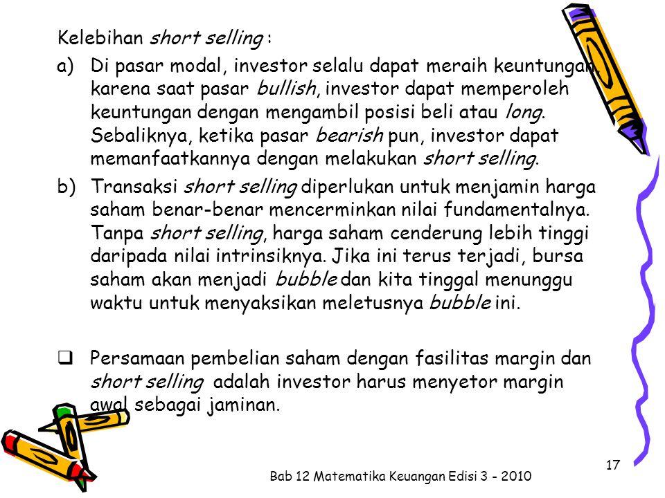 Kelebihan short selling : a)Di pasar modal, investor selalu dapat meraih keuntungan, karena saat pasar bullish, investor dapat memperoleh keuntungan dengan mengambil posisi beli atau long.