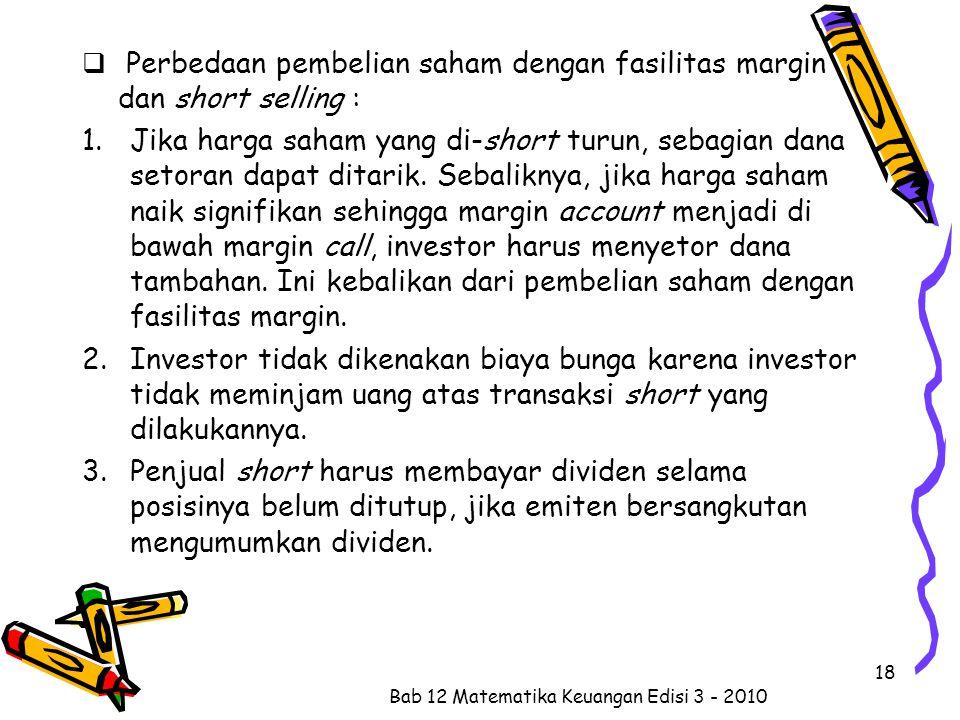  Perbedaan pembelian saham dengan fasilitas margin dan short selling : 1.Jika harga saham yang di-short turun, sebagian dana setoran dapat ditarik. S