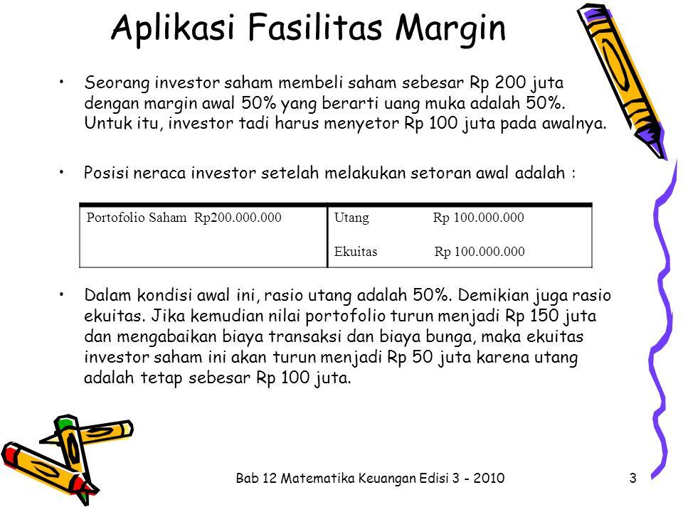 Aplikasi Fasilitas Margin Seorang investor saham membeli saham sebesar Rp 200 juta dengan margin awal 50% yang berarti uang muka adalah 50%. Untuk itu