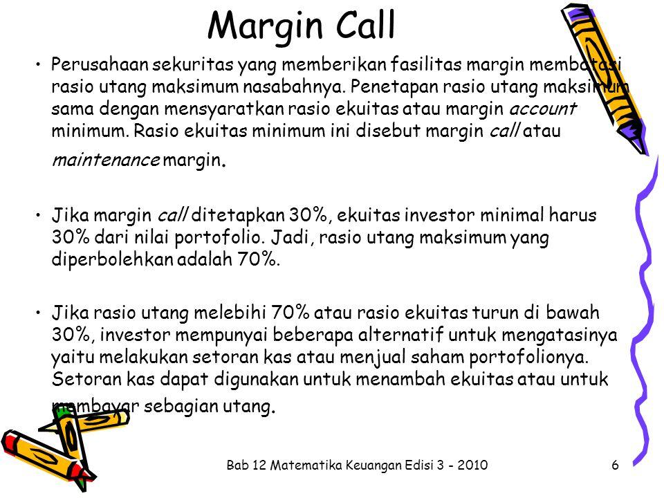 Margin Call Perusahaan sekuritas yang memberikan fasilitas margin membatasi rasio utang maksimum nasabahnya. Penetapan rasio utang maksimum sama denga