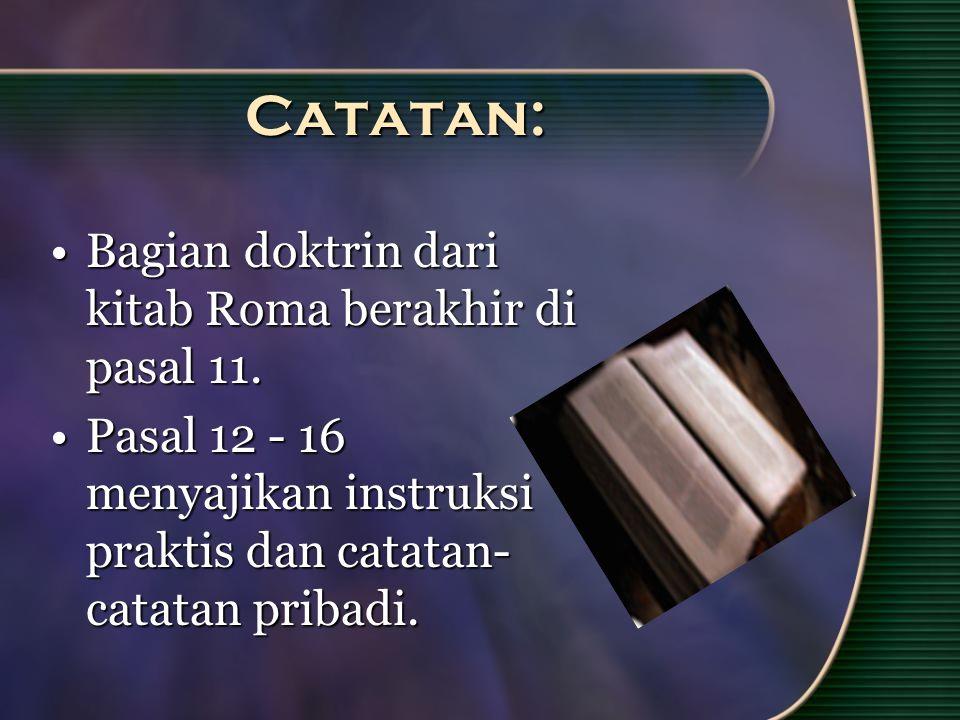 Catatan: Bagian doktrin dari kitab Roma berakhir di pasal 11.Bagian doktrin dari kitab Roma berakhir di pasal 11.