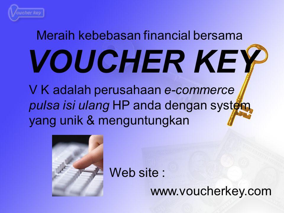 Mengapa Harus VoucherKey.com Modal usaha sangat kecil Bisnis untuk segala lapisan Produknya sangat diperlukan Resiko sangat kecil Dukungan internet (e-commerce) Sistem kerja sangat mudah Tidak ada target bulanan Tanpa batas wilayah Komisi mingguan