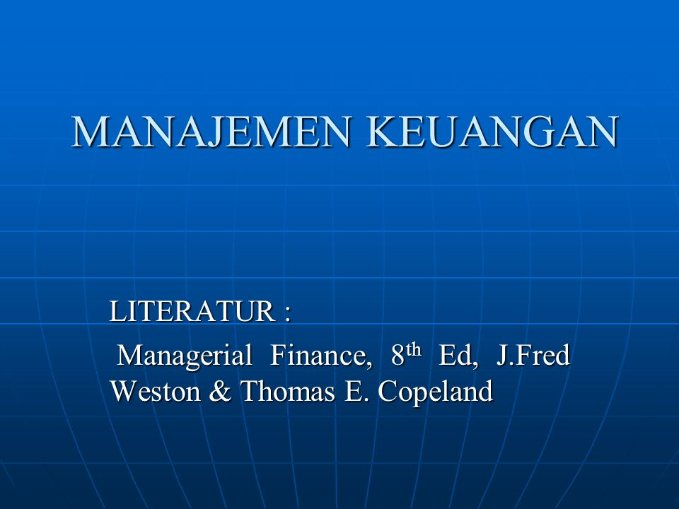 MANAJEMEN KEUANGAN LITERATUR : Managerial Finance, 8 th Ed, J.Fred Weston & Thomas E. Copeland Managerial Finance, 8 th Ed, J.Fred Weston & Thomas E.