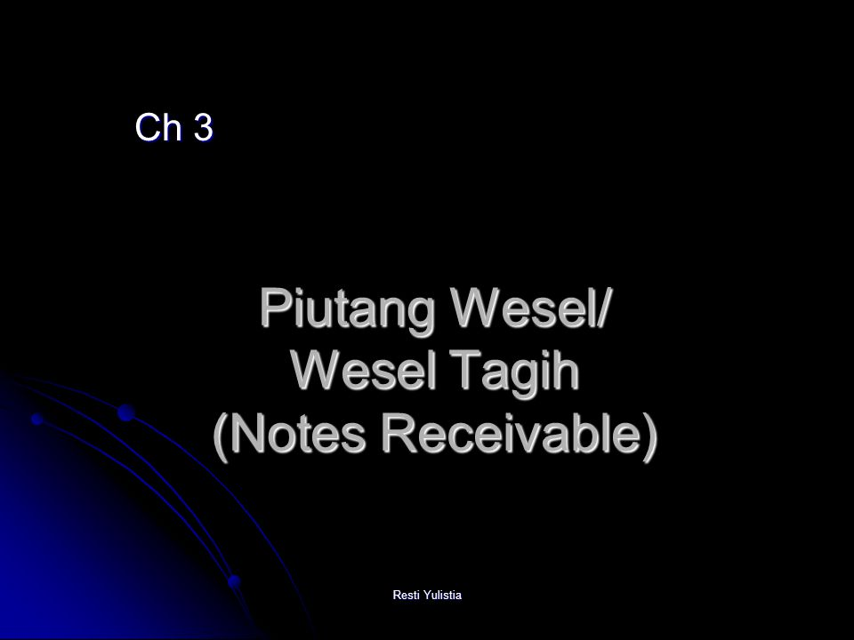 Resti Yulistia Piutang Wesel/ Wesel Tagih (Notes Receivable) Ch 3