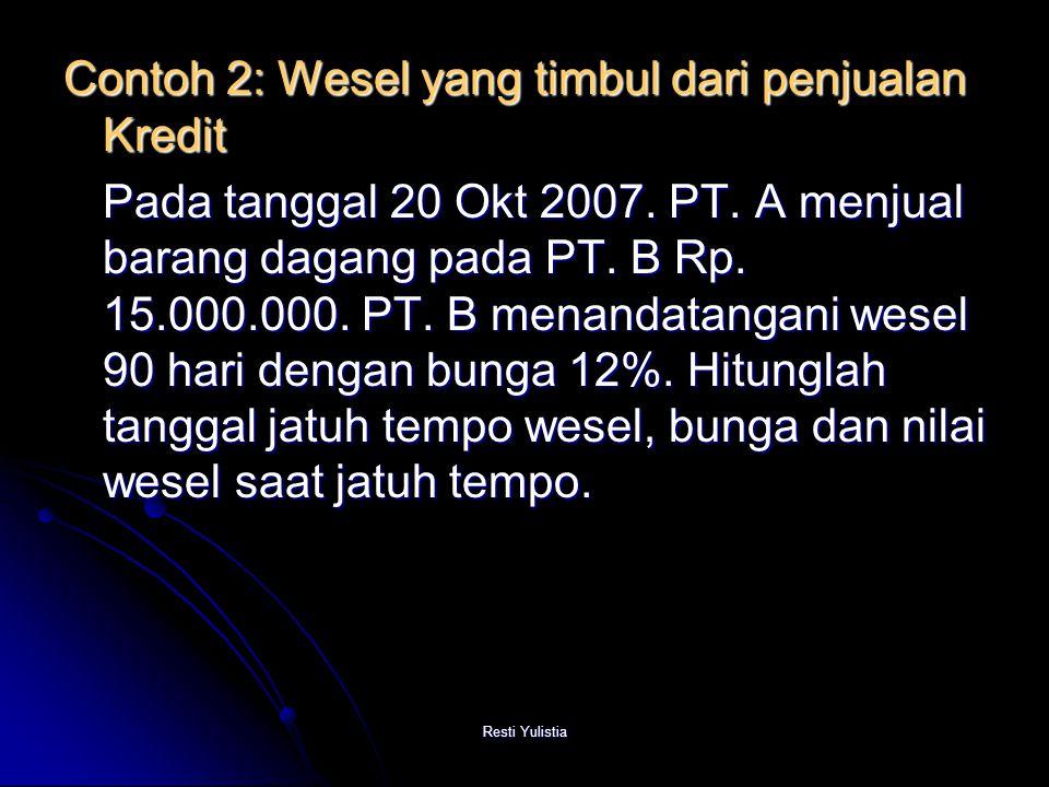Resti Yulistia Contoh 2: Wesel yang timbul dari penjualan Kredit Pada tanggal 20 Okt 2007.