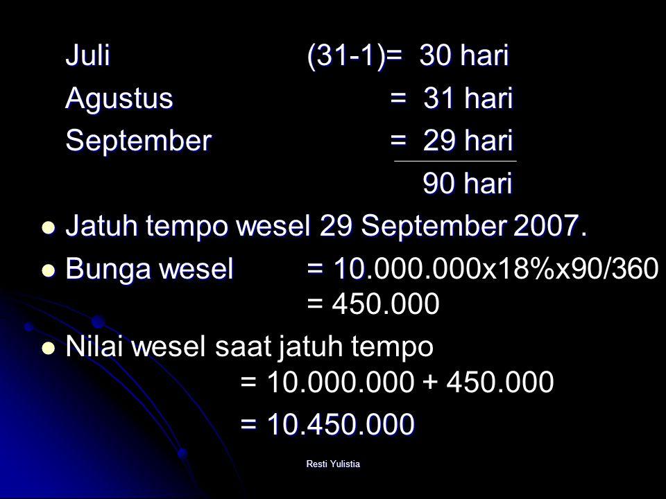 Resti Yulistia Juli(31-1)= 30 hari Agustus = 31 hari September = 29 hari 90 hari 90 hari Jatuh tempo wesel 29 September 2007.