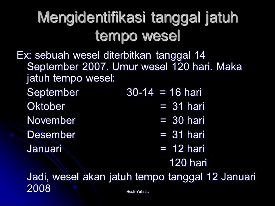 Resti Yulistia Mengidentifikasi tanggal jatuh tempo wesel Ex: sebuah wesel diterbitkan tanggal 14 September 2007.