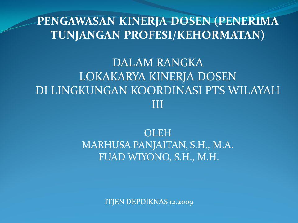 ITJEN DEPDIKNAS 12.2009 PENGAWASAN KINERJA DOSEN (PENERIMA TUNJANGAN PROFESI/KEHORMATAN) DALAM RANGKA LOKAKARYA KINERJA DOSEN DI LINGKUNGAN KOORDINASI PTS WILAYAH III OLEH MARHUSA PANJAITAN, S.H., M.A.