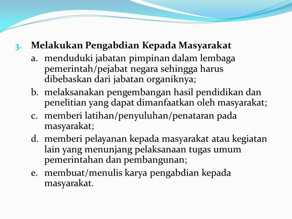 3. Melakukan Pengabdian Kepada Masyarakat a.menduduki jabatan pimpinan dalam lembaga pemerintah/pejabat negara sehingga harus dibebaskan dari jabatan