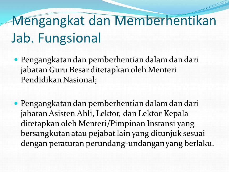 Mengangkat dan Memberhentikan Jab. Fungsional Pengangkatan dan pemberhentian dalam dan dari jabatan Guru Besar ditetapkan oleh Menteri Pendidikan Nasi