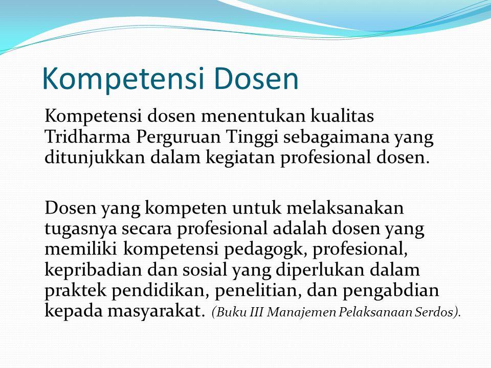 Kompetensi Dosen Kompetensi dosen menentukan kualitas Tridharma Perguruan Tinggi sebagaimana yang ditunjukkan dalam kegiatan profesional dosen. Dosen