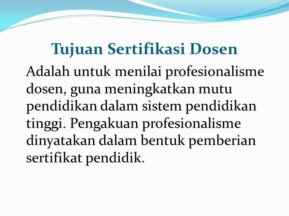Adalah untuk menilai profesionalisme dosen, guna meningkatkan mutu pendidikan dalam sistem pendidikan tinggi. Pengakuan profesionalisme dinyatakan dal