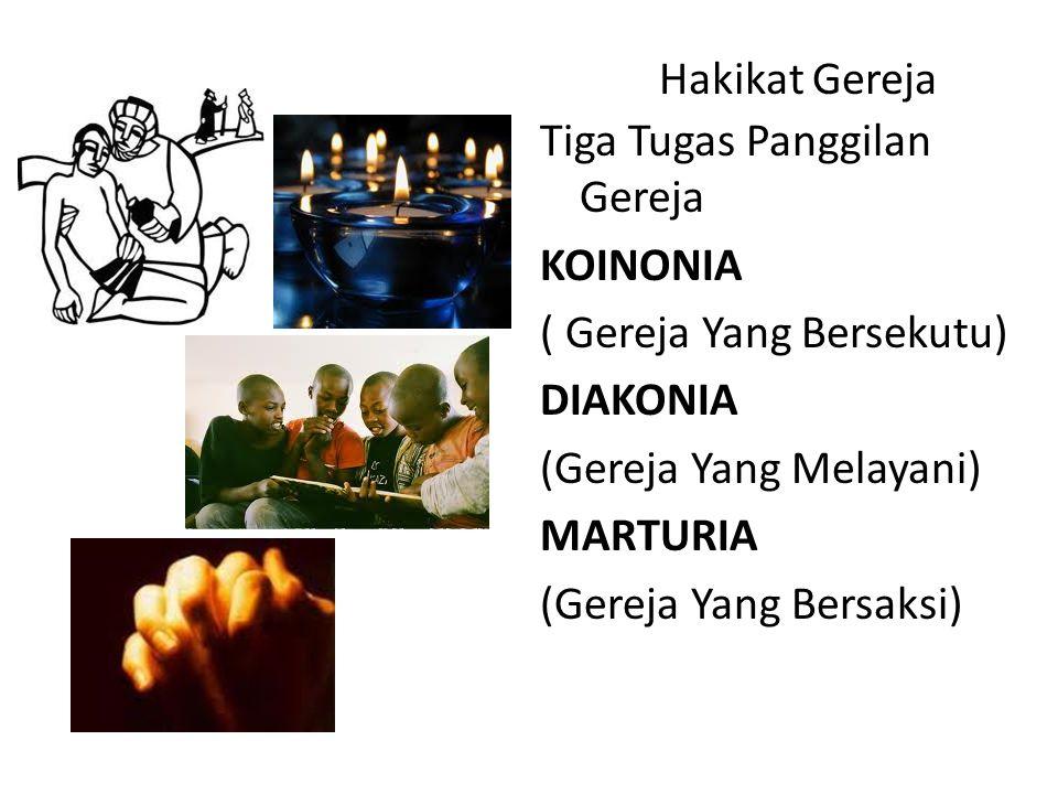 Hakikat Gereja Tiga Tugas Panggilan Gereja KOINONIA ( Gereja Yang Bersekutu) DIAKONIA (Gereja Yang Melayani) MARTURIA (Gereja Yang Bersaksi)