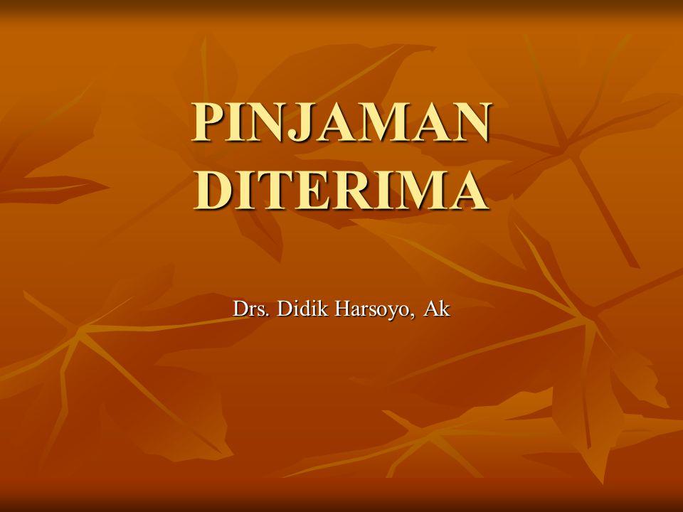 PINJAMAN DITERIMA Drs. Didik Harsoyo, Ak