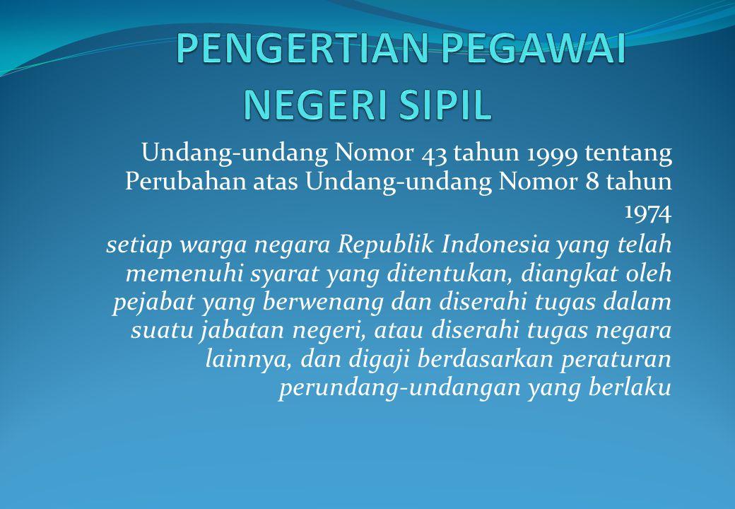 Undang-undang Nomor 43 tahun 1999 tentang Perubahan atas Undang-undang Nomor 8 tahun 1974 setiap warga negara Republik Indonesia yang telah memenuhi syarat yang ditentukan, diangkat oleh pejabat yang berwenang dan diserahi tugas dalam suatu jabatan negeri, atau diserahi tugas negara lainnya, dan digaji berdasarkan peraturan perundang-undangan yang berlaku