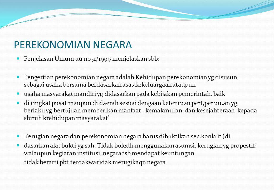 PEREKONOMIAN NEGARA Penjelasan Umum uu no31/1999 menjelaskan sbb: Pengertian perekonomian negara adalah Kehidupan perekonomian yg disusun sebagai usah