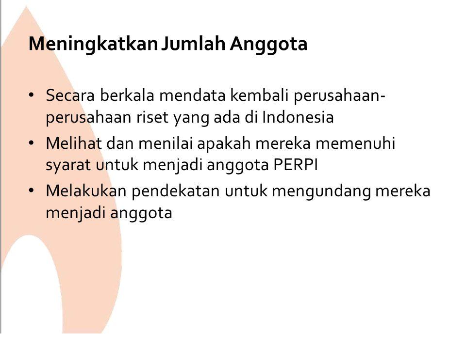 Meningkatkan Jumlah Anggota Secara berkala mendata kembali perusahaan- perusahaan riset yang ada di Indonesia Melihat dan menilai apakah mereka memenuhi syarat untuk menjadi anggota PERPI Melakukan pendekatan untuk mengundang mereka menjadi anggota