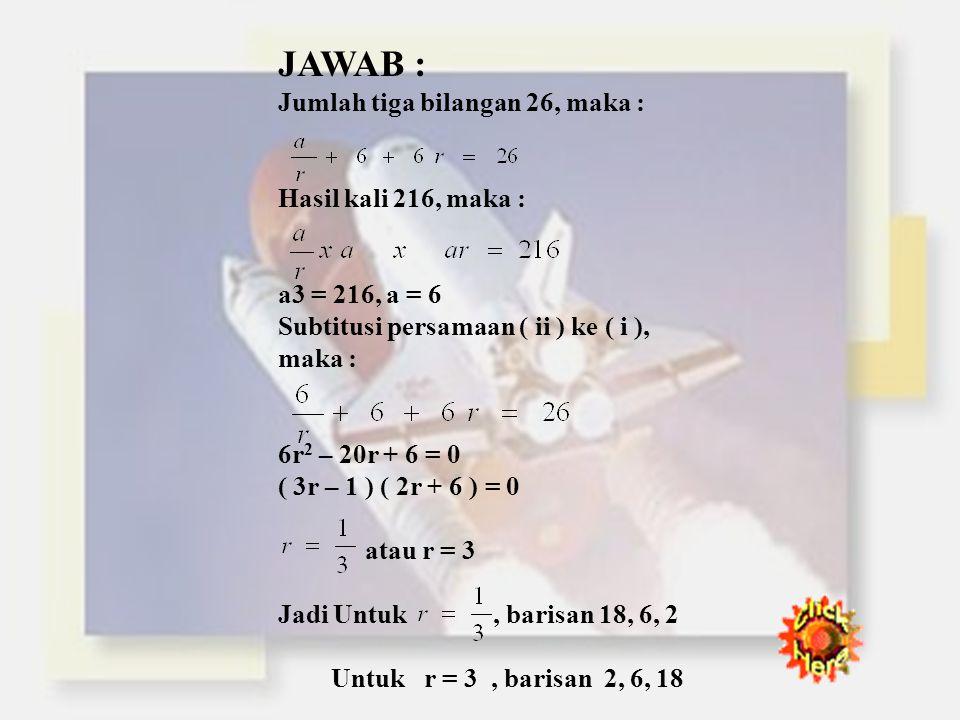 JAWAB : U 2 = a + b = 5 a = 5 – b ………….. ( i ) U 4 + U 6 = 2a + 8b = 28 a + 4b = 14 ……….. ( ii ) Subtitusi persamaan ( i ) ke ( ii ) a + 4b = 14 ( 5 –