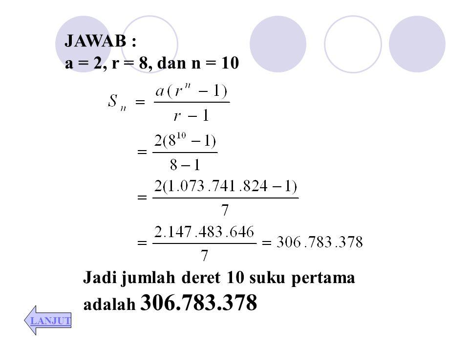 JAWAB : Jumlah tiga bilangan 26, maka : Hasil kali 216, maka : a3 = 216, a = 6 Subtitusi persamaan ( ii ) ke ( i ), maka : 6r 2 – 20r + 6 = 0 ( 3r – 1