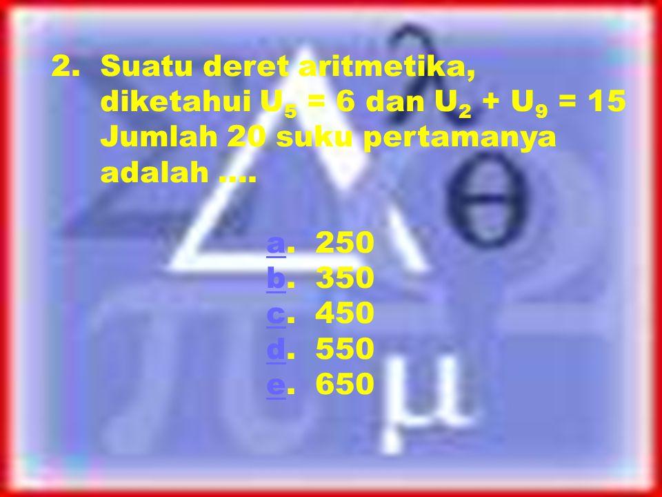 1. Diketahui suatu barisan aritmetika mempunyai beda. Jika U 10 = 31, maka nilai dari U 21 adalah …. a. 34a b. 44b c. 54c d. 64d e. 74e