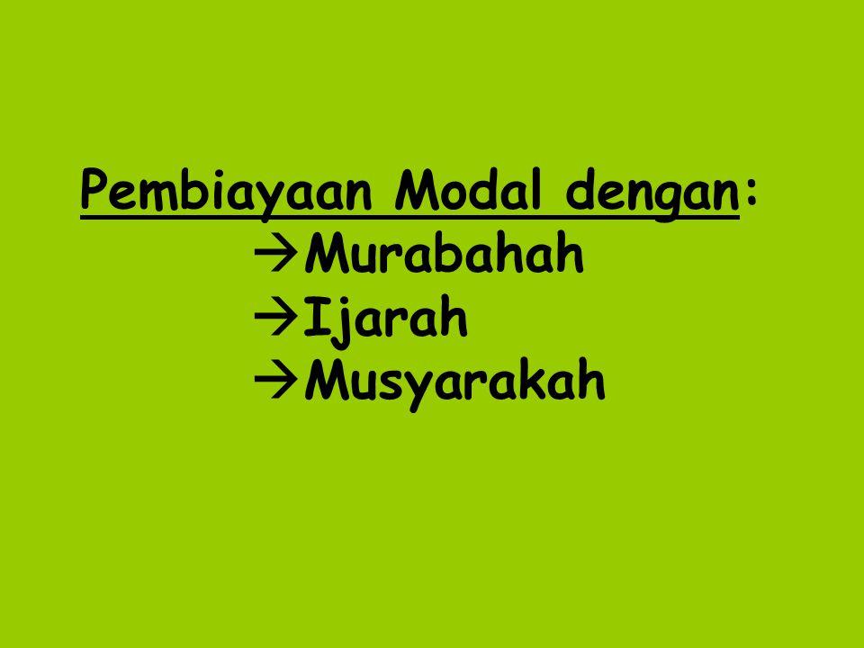 Pembiayaan Modal dengan:  Murabahah  Ijarah  Musyarakah