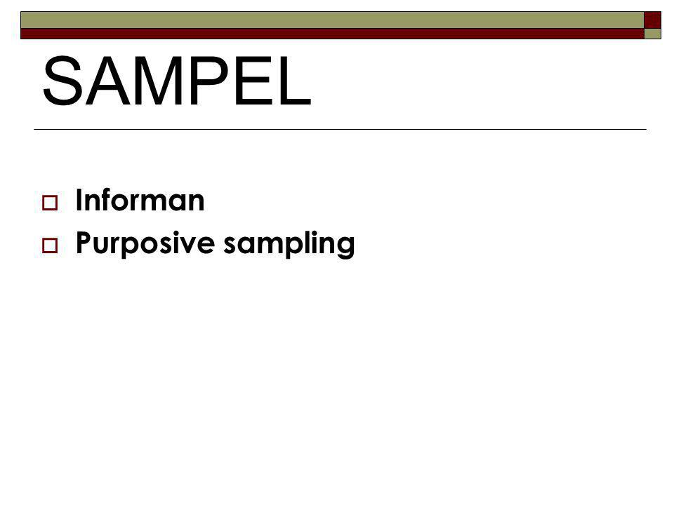SAMPEL  Informan  Purposive sampling
