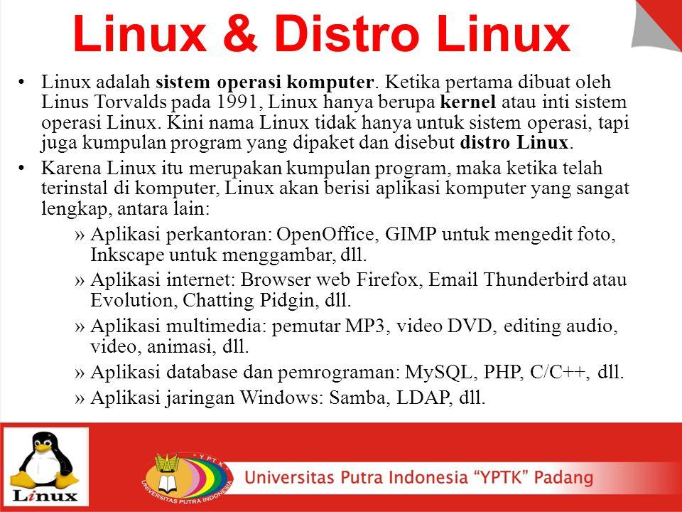 Linux & Distro Linux Linux adalah sistem operasi komputer. Ketika pertama dibuat oleh Linus Torvalds pada 1991, Linux hanya berupa kernel atau inti si