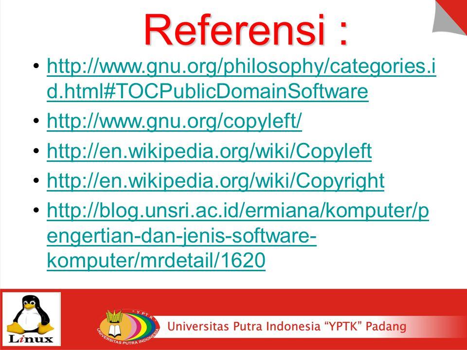 Referensi : http://www.gnu.org/philosophy/categories.i d.html#TOCPublicDomainSoftwarehttp://www.gnu.org/philosophy/categories.i d.html#TOCPublicDomainSoftware http://www.gnu.org/copyleft/ http://en.wikipedia.org/wiki/Copyleft http://en.wikipedia.org/wiki/Copyright http://blog.unsri.ac.id/ermiana/komputer/p engertian-dan-jenis-software- komputer/mrdetail/1620http://blog.unsri.ac.id/ermiana/komputer/p engertian-dan-jenis-software- komputer/mrdetail/1620