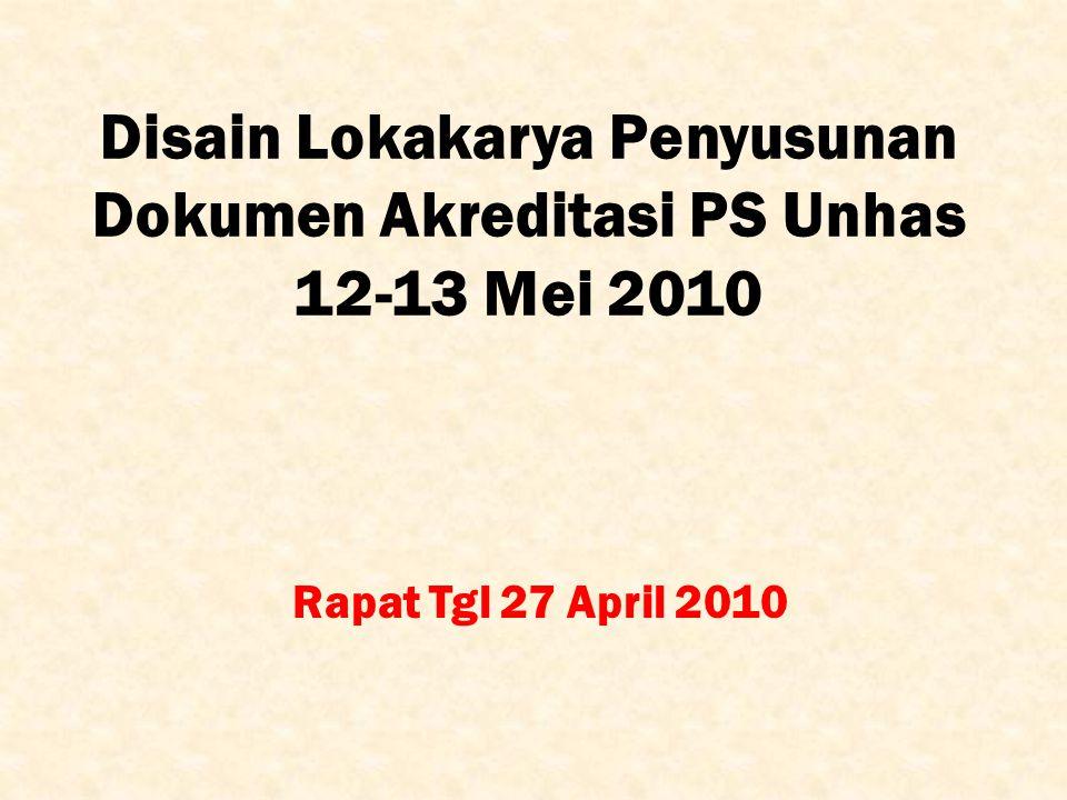 Rapat Tgl 27 April 2010 Disain Lokakarya Penyusunan Dokumen Akreditasi PS Unhas 12-13 Mei 2010