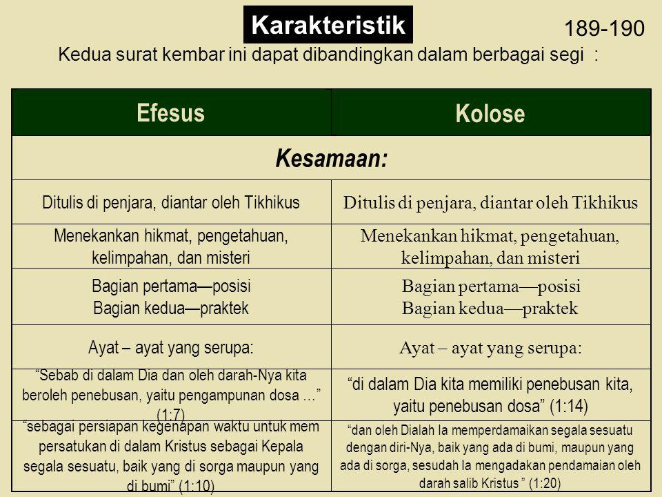 Ephesians & Colossians 189-190 Karakteristik Kedua surat kembar ini dapat dibandingkan dalam berbagai segi : EfesusKolose Kesamaan: Ditulis di penjara