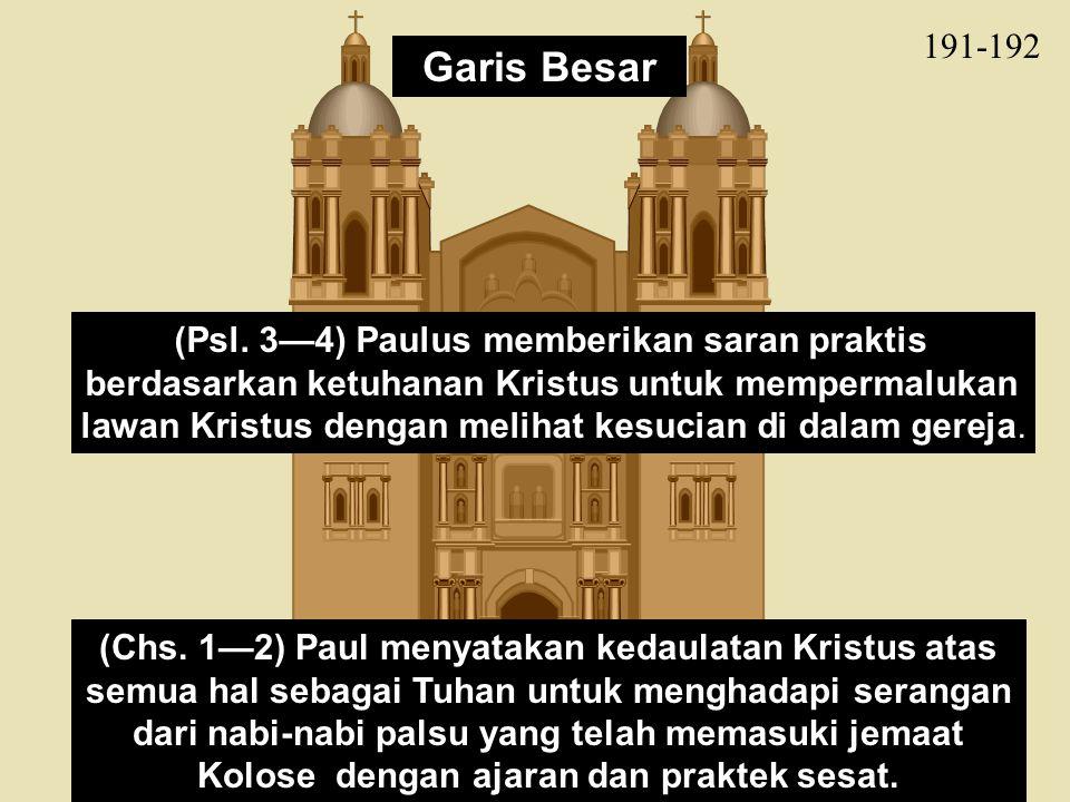 191-192 (Chs. 1—2) Paul menyatakan kedaulatan Kristus atas semua hal sebagai Tuhan untuk menghadapi serangan dari nabi-nabi palsu yang telah memasuki