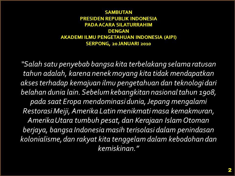 "SAMBUTAN PRESIDEN REPUBLIK INDONESIA PADA ACARA SILATURRAHIM DENGAN AKADEMI ILMU PENGETAHUAN INDONESIA (AIPI) SERPONG, 20 JANUARI 2010 ""Salah satu pen"