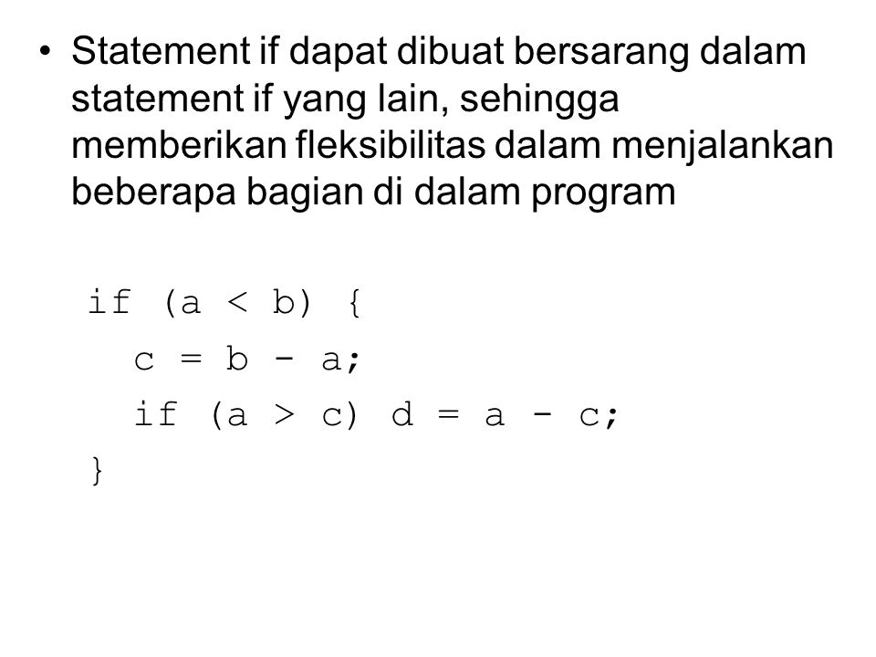Statement if – else if (ekspresi) statement_A else statement_B ekspresi statement_A truefalse statement_B