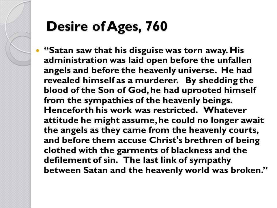 Desire of Ages, 761 Yet Satan was not then destroyed.