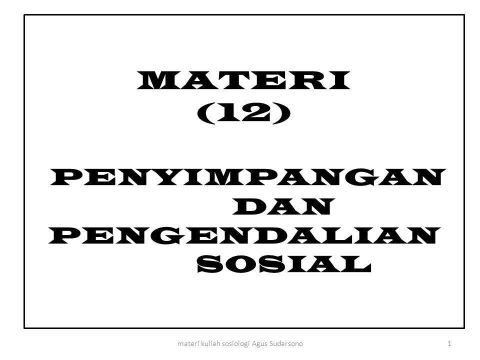 MATERI (12) PENYIMPANGAN DAN PENGENDALIAN SOSIAL 1materi kuliah sosiologi Agus Sudarsono