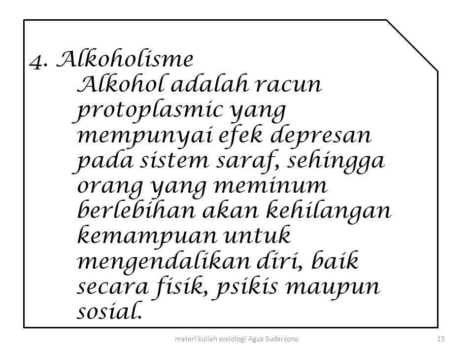 4. Alkoholisme Alkohol adalah racun protoplasmic yang mempunyai efek depresan pada sistem saraf, sehingga orang yang meminum berlebihan akan kehilanga