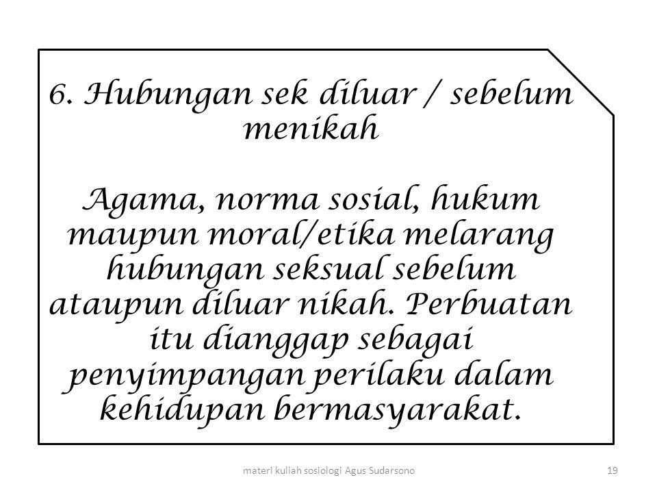 6. Hubungan sek diluar / sebelum menikah Agama, norma sosial, hukum maupun moral/etika melarang hubungan seksual sebelum ataupun diluar nikah. Perbuat