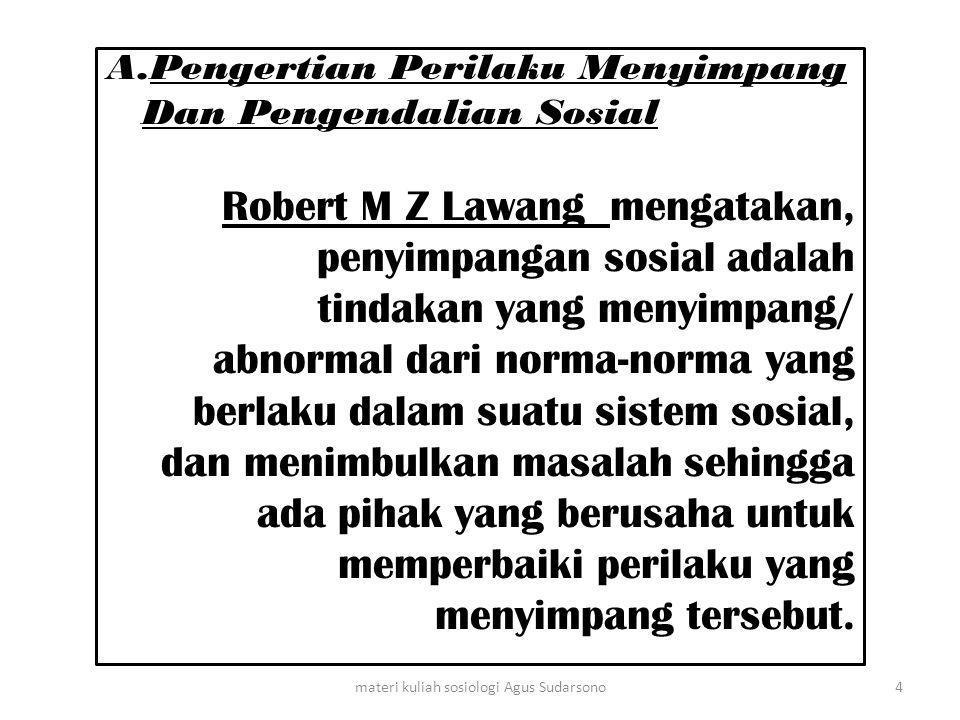 A.Pengertian Perilaku Menyimpang Dan Pengendalian Sosial Robert M Z Lawang mengatakan, penyimpangan sosial adalah tindakan yang menyimpang/ abnormal d
