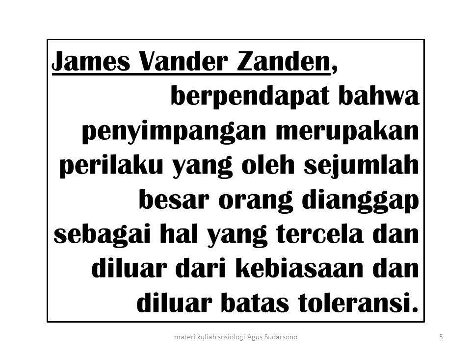 James Vander Zanden, berpendapat bahwa penyimpangan merupakan perilaku yang oleh sejumlah besar orang dianggap sebagai hal yang tercela dan diluar dar