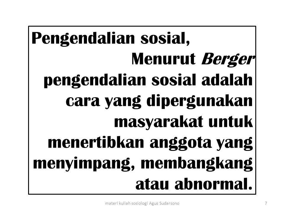 Pengendalian sosial, Menurut Berger pengendalian sosial adalah cara yang dipergunakan masyarakat untuk menertibkan anggota yang menyimpang, membangkan