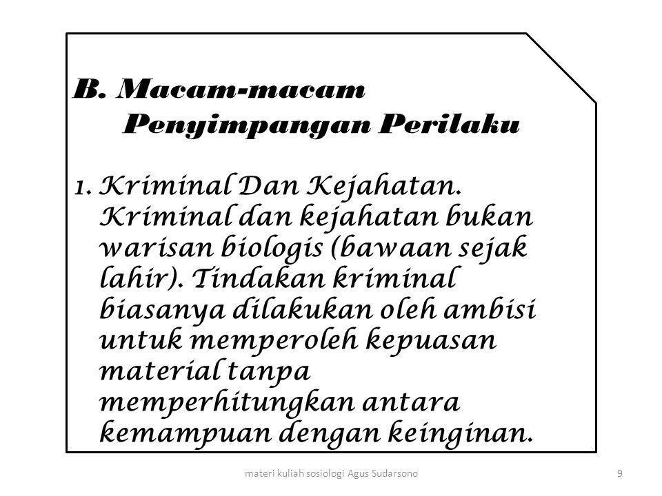 B. Macam-macam Penyimpangan Perilaku 1.Kriminal Dan Kejahatan. Kriminal dan kejahatan bukan warisan biologis (bawaan sejak lahir). Tindakan kriminal b