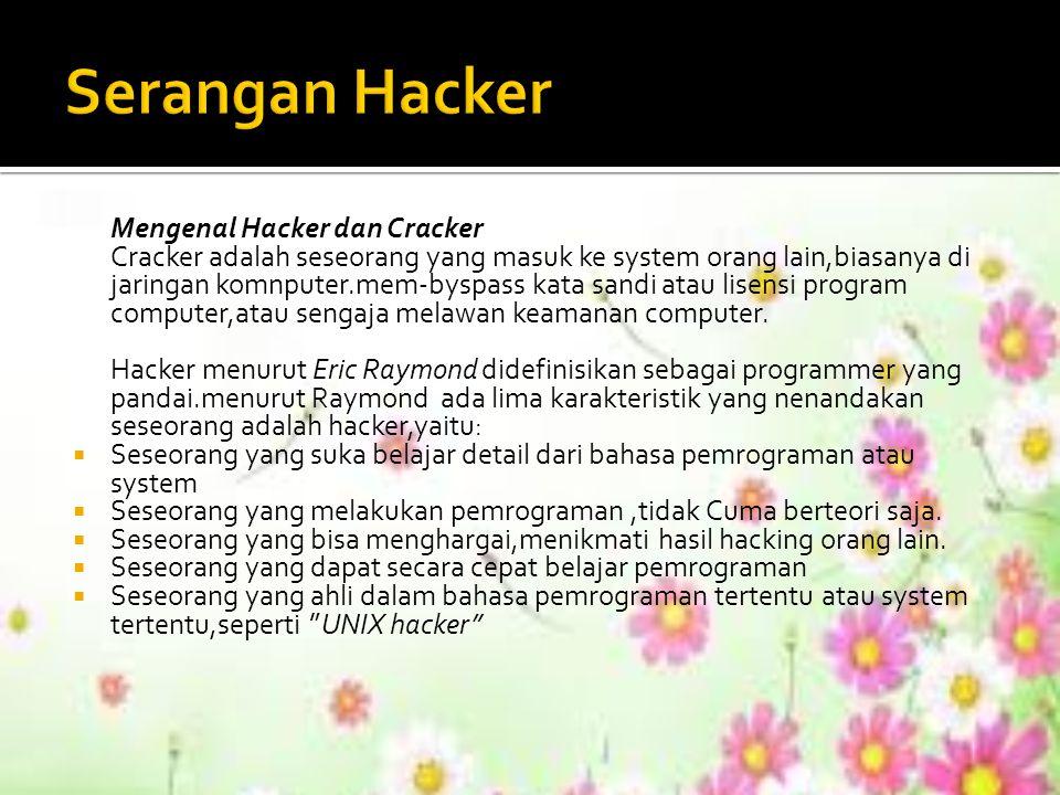 Mengenal Hacker dan Cracker Cracker adalah seseorang yang masuk ke system orang lain,biasanya di jaringan komnputer.mem-byspass kata sandi atau lisens