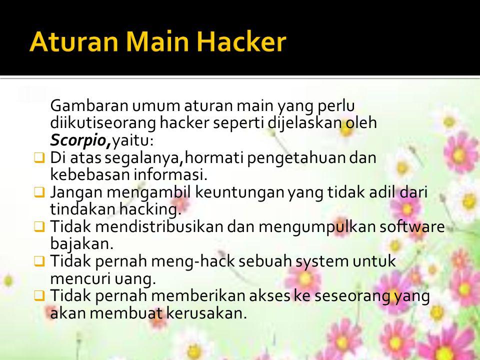 Gambaran umum aturan main yang perlu diikutiseorang hacker seperti dijelaskan oleh Scorpio,yaitu:  Di atas segalanya,hormati pengetahuan dan kebebasa