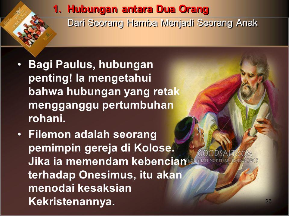 Bagi Paulus, hubungan penting! Ia mengetahui bahwa hubungan yang retak mengganggu pertumbuhan rohani. Filemon adalah seorang pemimpin gereja di Kolose