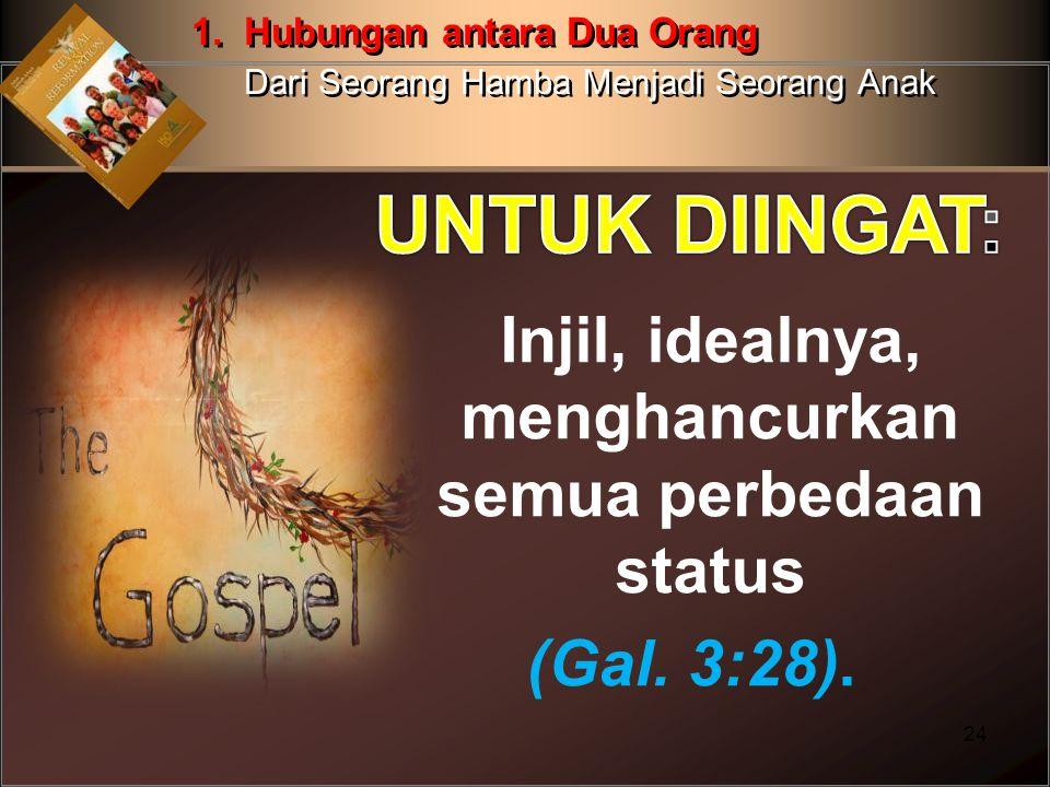 Injil, idealnya, menghancurkan semua perbedaan status (Gal. 3:28). 24 1. Hubungan antara Dua Orang Dari Seorang Hamba Menjadi Seorang Anak