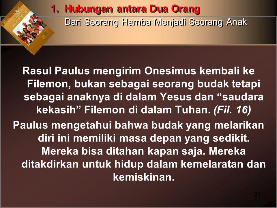 "Rasul Paulus mengirim Onesimus kembali ke Filemon, bukan sebagai seorang budak tetapi sebagai anaknya di dalam Yesus dan ""saudara kekasih"" Filemon di"