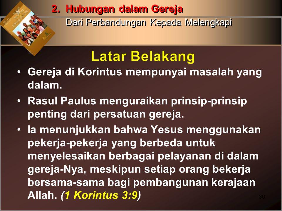 Gereja di Korintus mempunyai masalah yang dalam. Rasul Paulus menguraikan prinsip-prinsip penting dari persatuan gereja. Ia menunjukkan bahwa Yesus me